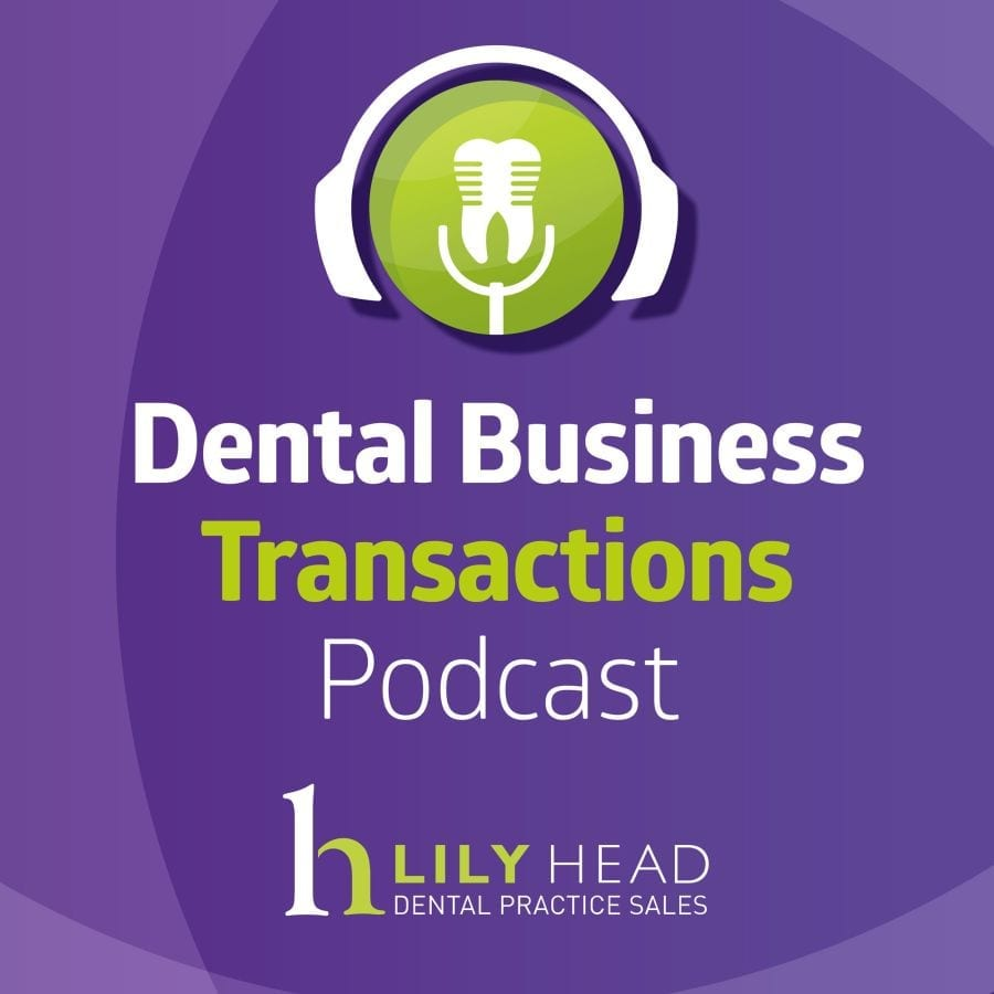 Dental Business Transactions Podcast- Lily Head Dental Practice Sales